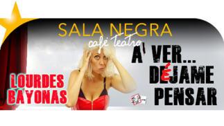 'A ver... déjame pensar' Monólogos con Lourdes Bayonas en Sala Negra Café Teatro